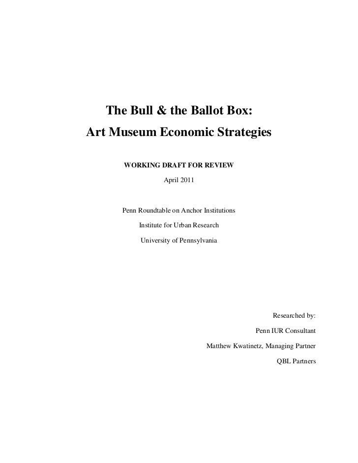 The Bull & the Ballot Box:Art Museum Economic Strategies      WORKING DRAFT FOR REVIEW                  April 2011     Pen...