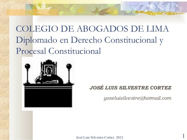 COLEGIO DE ABOGADOS DE LIMADiplomado en Derecho Constitucional yProcesal Constitucional                      JOSÉ LUIS SIL...