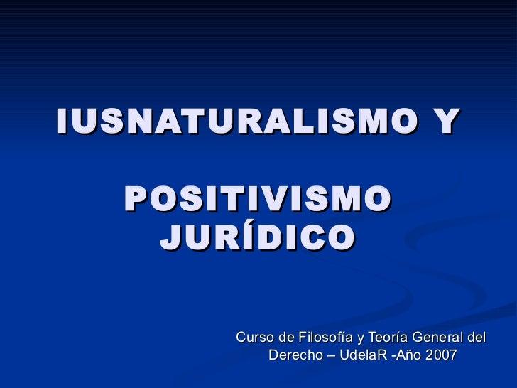 IUSNATURALISMO Y POSITIVISMO JURÍDICO Curso de Filosofía y Teoría General del Derecho – UdelaR -Año 2007