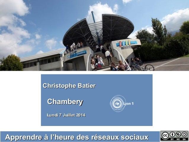 Apprendre à l'heure des réseaux sociauxApprendre à l'heure des réseaux sociaux Christophe BatierChristophe Batier Chambery...