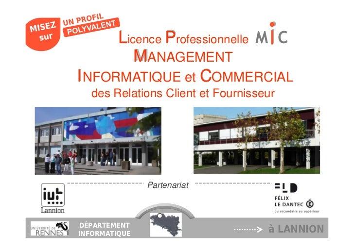 Licence Professionnelle M C         MANAGEMENTI NFORMATIQUE et COMMERCIAL  des Relations Client et Fournisseur            ...