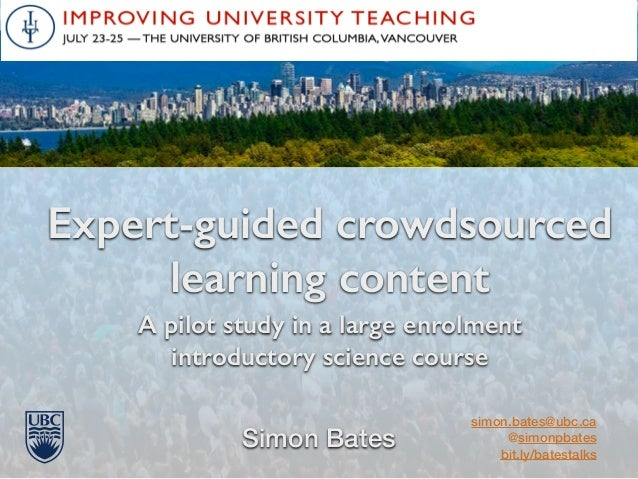 A pilot study in a large enrolment introductory science course Expert-guided crowdsourced learning content Simon Bates sim...