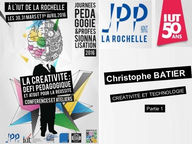 Christophe BATIER CREATIVITE ET TECHNOLOGIE Partie 1