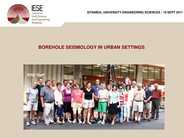 ISTANBUL UNIVERSITY ENGINEERING SCIENCES - 19 SEPT 2011<br />BOREHOLE SEISMOLOGY IN URBAN SETTINGS Peter Malin & IESE Staf...