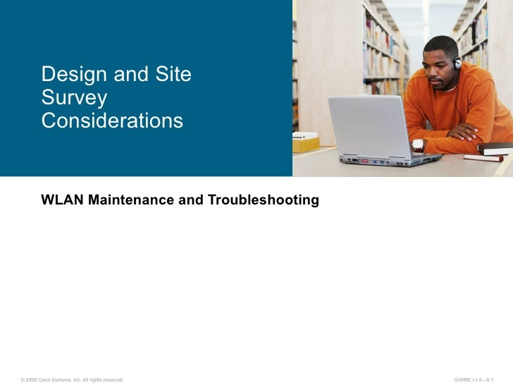 WLAN Maintenance and Troubleshooting Design and Site Survey Considerations