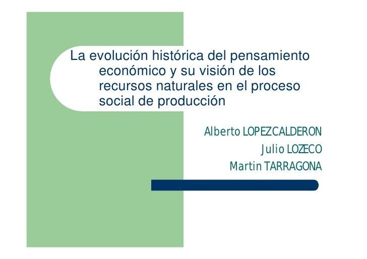 La evolución histórica del pensamiento     económico y su visión de los     recursos naturales en el proceso     social de...