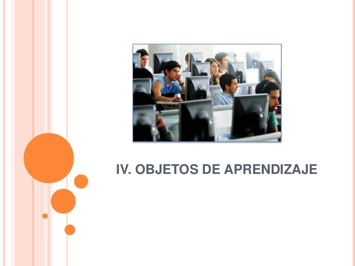 IV. OBJETOS DE APRENDIZAJE<br />