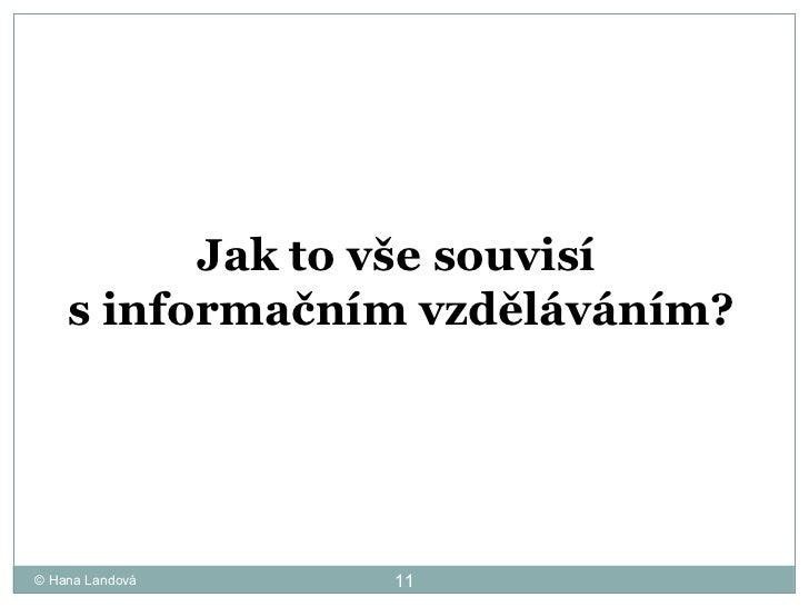 © Hana Landová Jak to vše souvisí  s informačním vzděláváním?