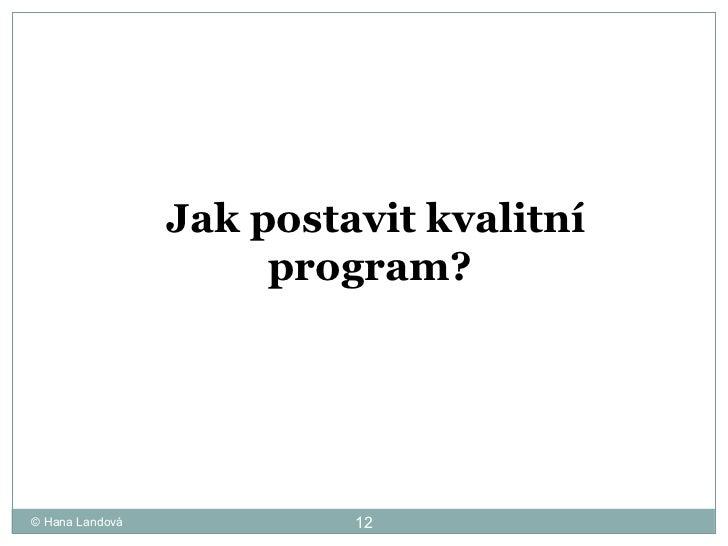 © Hana Landová Jak postavit kvalitní program?