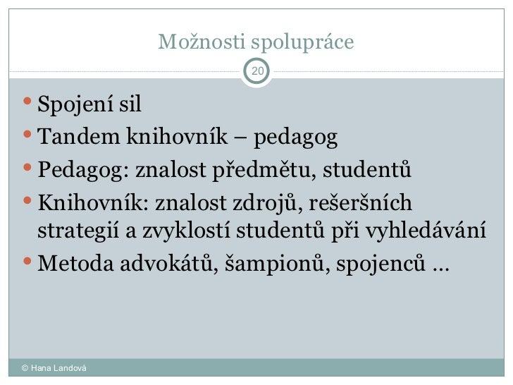 Možnosti spolupráce <ul><li>Spojení sil  </li></ul><ul><li>Tandem knihovník – pedagog  </li></ul><ul><li>Pedagog: znalost ...