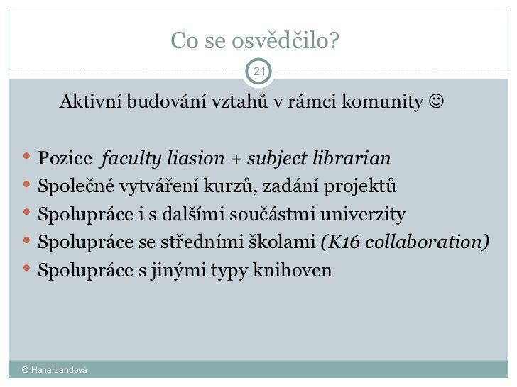 Co se osvědčilo?  <ul><li>Aktivní budování vztahů v rámci komunity     </li></ul><ul><li>Pozice  faculty liasion + subjec...