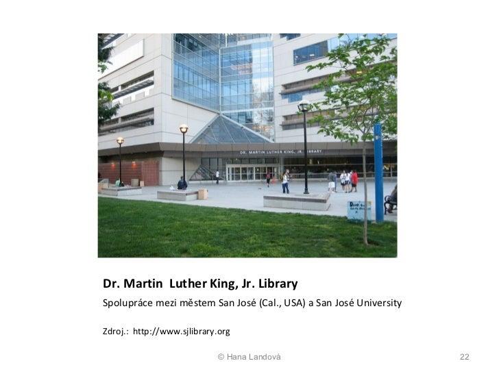 Dr. Martin  Luther King, Jr. Library  <ul><li>Spolupráce mezi městem San José (Cal., USA) a San José University  </li></ul...