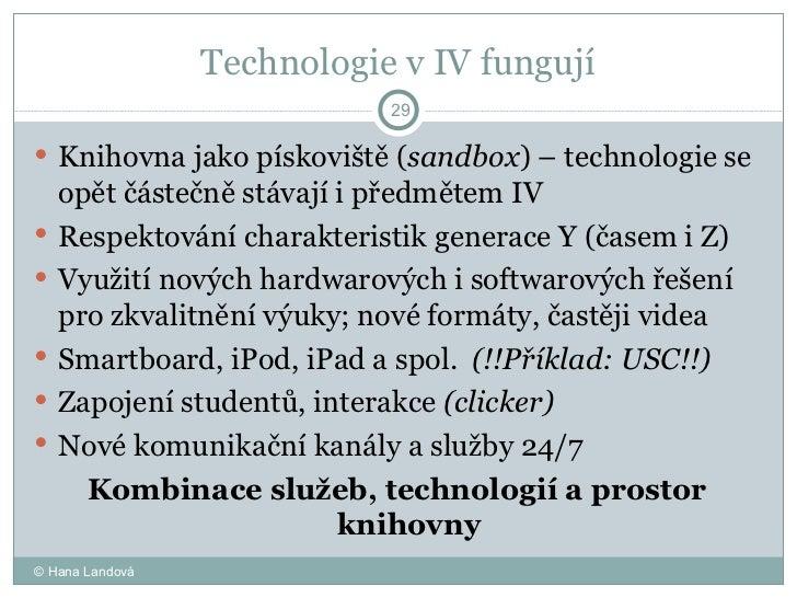 Technologie v IV fungují <ul><li>Knihovna jako pískoviště ( sandbox ) – technologie se opět částečně stávají i předmětem I...