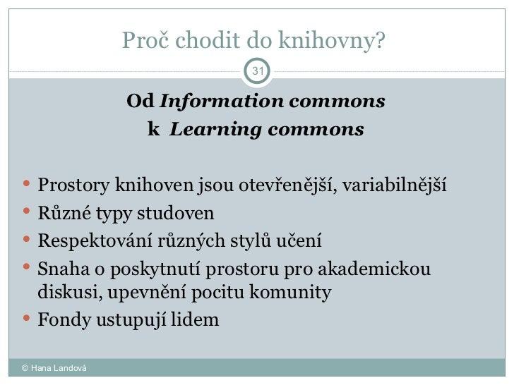 Proč chodit do knihovny?  <ul><li>Od  Information commons </li></ul><ul><li>k  Learning commons  </li></ul><ul><li>Prostor...