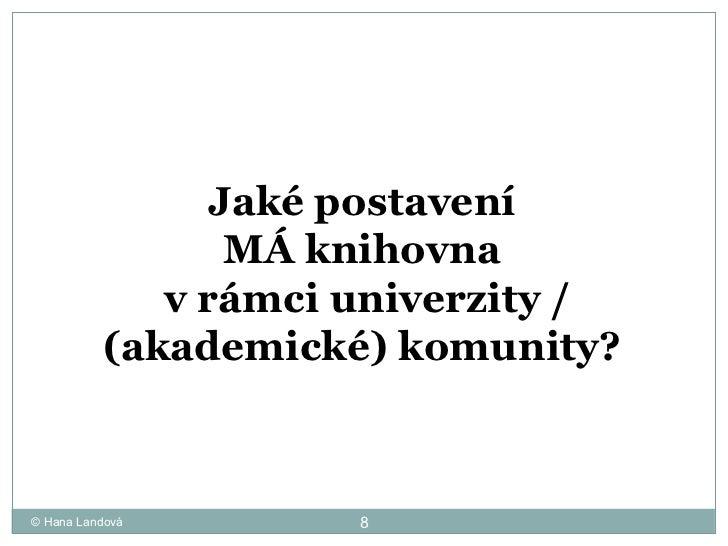 © Hana Landová Jaké postavení  MÁ knihovna  v rámci univerzity / (akademické) komunity?
