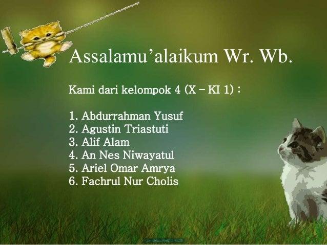 Assalamu'alaikum Wr. Wb.  Kami dari kelompok 4 (X – KI 1) :  1. Abdurrahman Yusuf  2. Agustin Triastuti  3. Alif Alam  4. ...