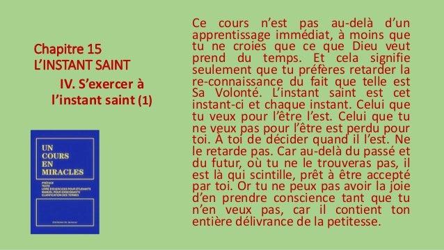 Chapitre 15 L'INSTANT SAINT IV. S'exercer à l'instant saint (1) Ce cours n'est pas au-delà d'un apprentissage immédiat, à ...