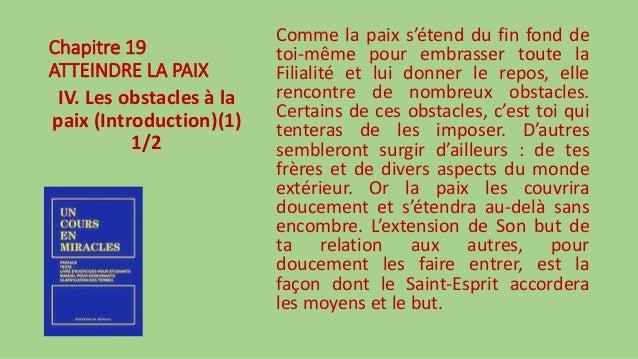 Chapitre 19 ATTEINDRE LA PAIX IV. Les obstacles à la paix (Introduction)(1) 1/2 Comme la paix s'étend du fin fond de toi-m...
