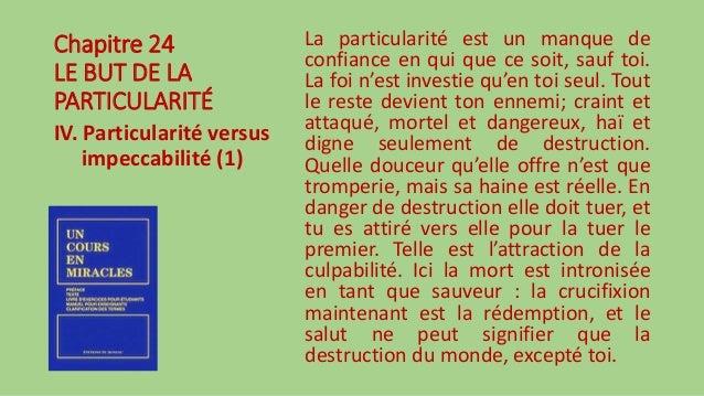 Chapitre 24 LE BUT DE LA PARTICULARITÉ IV. Particularité versus impeccabilité (1) La particularité est un manque de confia...