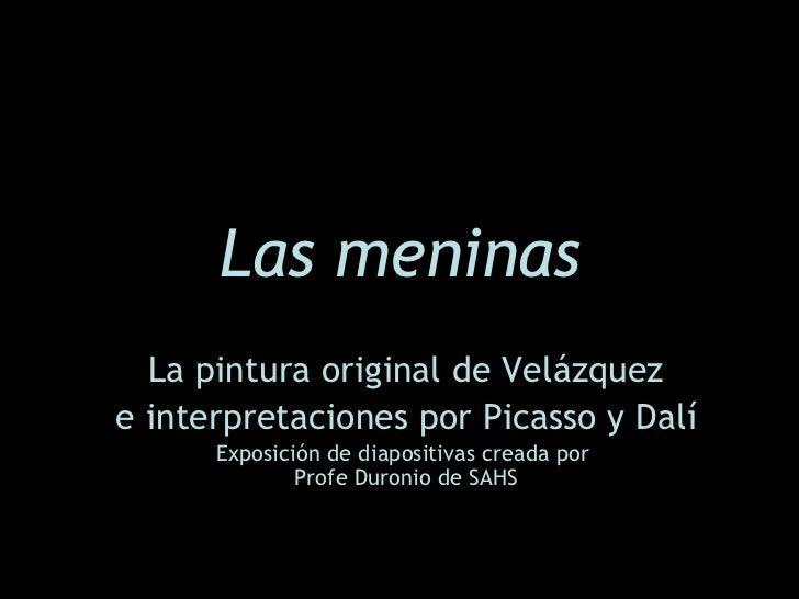 Las meninas La pintura original de Velázquez e interpretaciones por Picasso y Dalí Exposici ón de diapositivas c reada por...