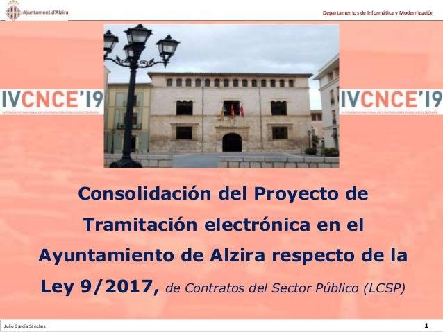 Julio García Sánchez 1 Departamentos de Informática y Modernización Consolidación del Proyecto de Tramitación electrónica ...