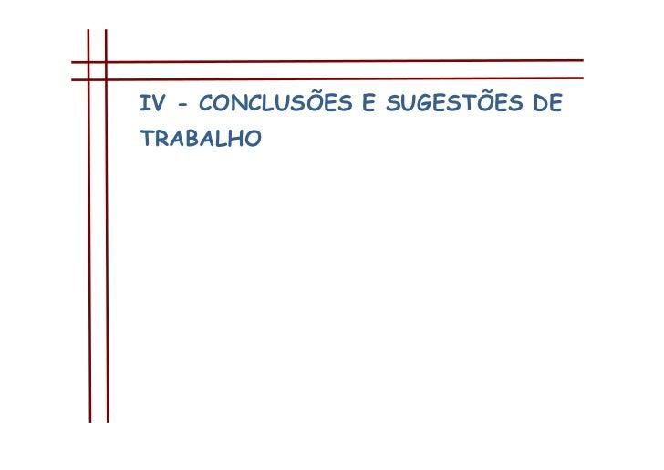 IV - CONCLUSÕES E SUGESTÕES DE TRABALHO<br />Conclusões<br />As conclusões dos dados apresentados debruçam-se sobre sete g...