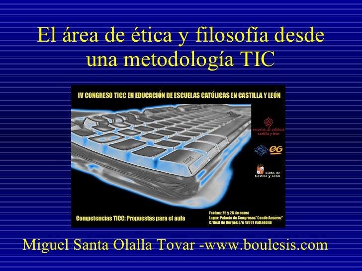 El área de ética y filosofía desde una metodología TIC Miguel Santa Olalla Tovar -www.boulesis.com