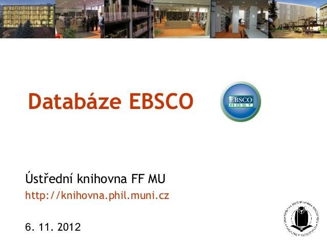 Databáze EBSCOÚstřední knihovna FF MUhttp://knihovna.phil.muni.cz6. 11. 2012