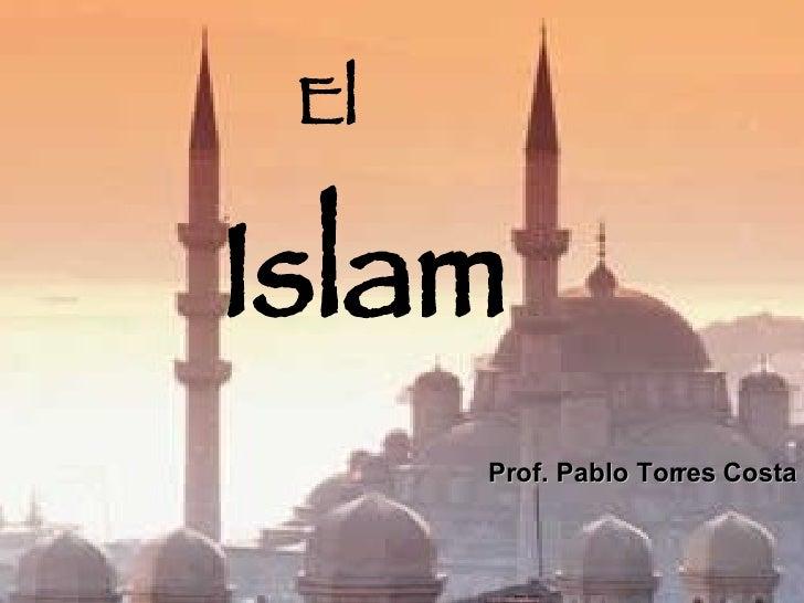 El   Islam Prof. Pablo Torres Costa