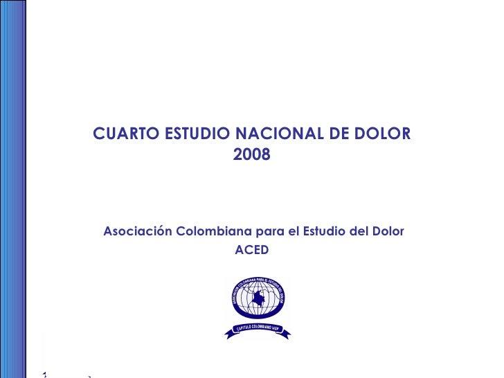 CUARTO ESTUDIO NACIONAL DE DOLOR 2008 Asociación Colombiana para el Estudio del Dolor ACED