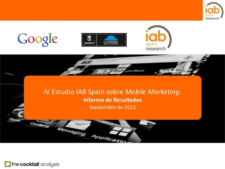 IV Estudio IAB Spain sobre Mobile Marketing:            Informe de Resultados              Septiembre de 2012