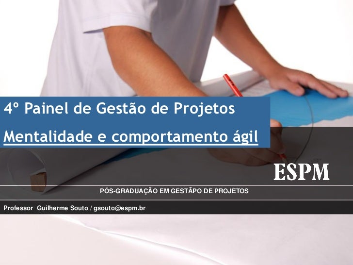 4º Painel de Gestão de ProjetosMentalidade e comportamento ágil                            PÓS-GRADUAÇÃO EM GESTÃPO DE PRO...