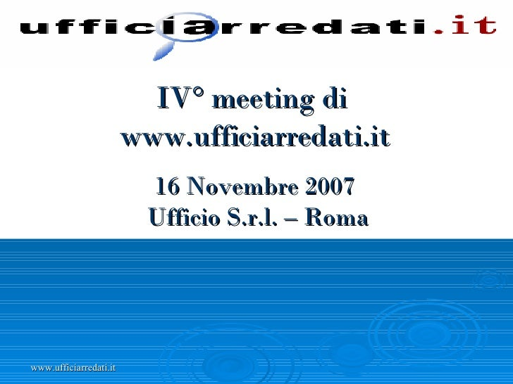 IV° meeting di  www.ufficiarredati.it 16 Novembre 2007   Ufficio S.r.l. – Roma