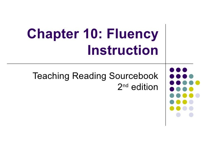 Chapter 10: Fluency Instruction Teaching Reading Sourcebook 2 nd  edition