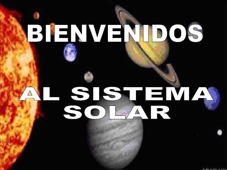 BIENVENIDOS  AL SISTEMA  SOLAR