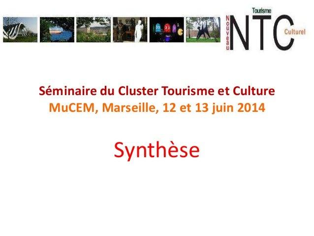 Séminaire du Cluster Tourisme et Culture MuCEM, Marseille, 12 et 13 juin 2014 Synthèse