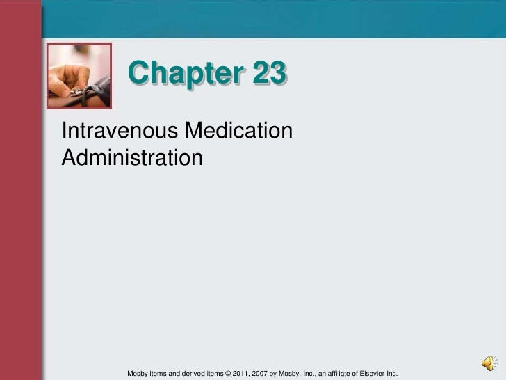 Chapter 23<br />Intravenous Medication Administration<br />Mosby items and derived items © 2011, 2007 by Mosby, Inc., an a...