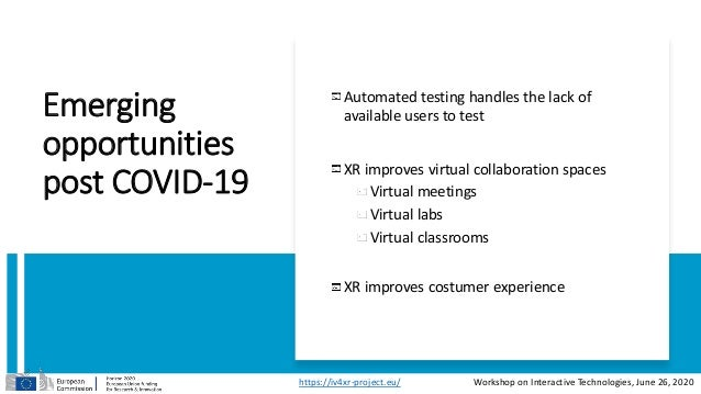 Emerging opportunities post COVID-19 Automated testing handles the lack of available users to test XR improves virtual col...