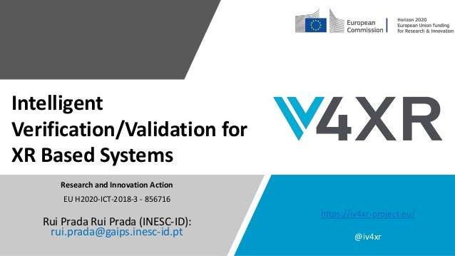 Intelligent Verification/Validation for XR Based Systems Research and Innovation Action EU H2020-ICT-2018-3 - 856716 Rui P...