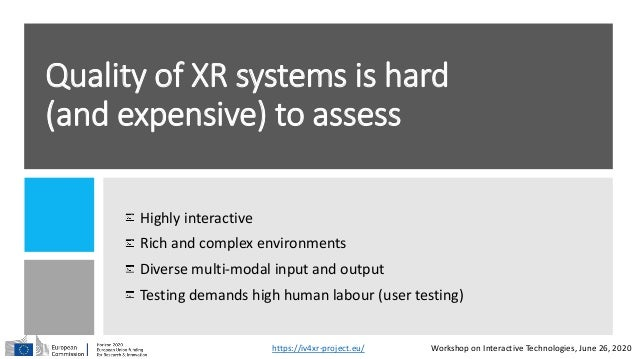 Quality of XR systems is hard (and expensive) to assess Highly interactive Rich and complex environments Diverse multi-mod...