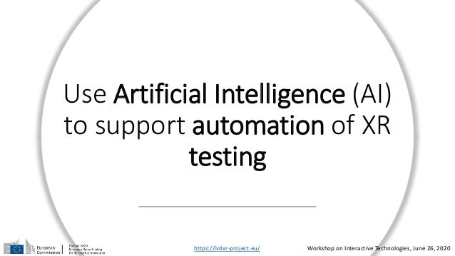 Use Artificial Intelligence (AI) to support automation of XR testing https://iv4xr-project.eu/ Workshop on Interactive Tec...
