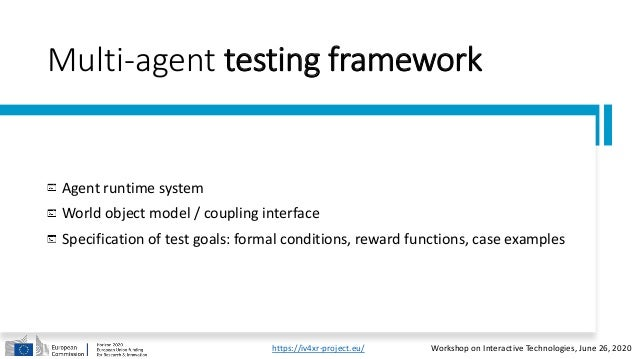 Multi-agent testing framework Agent runtime system World object model / coupling interface Specification of test goals: fo...