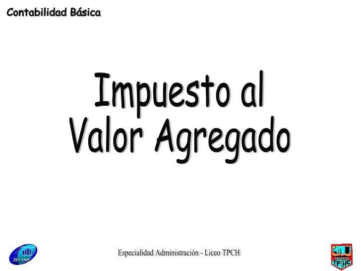 Especialidad Administración - Liceo TPCH Impuesto al Valor Agregado Contabilidad Básica