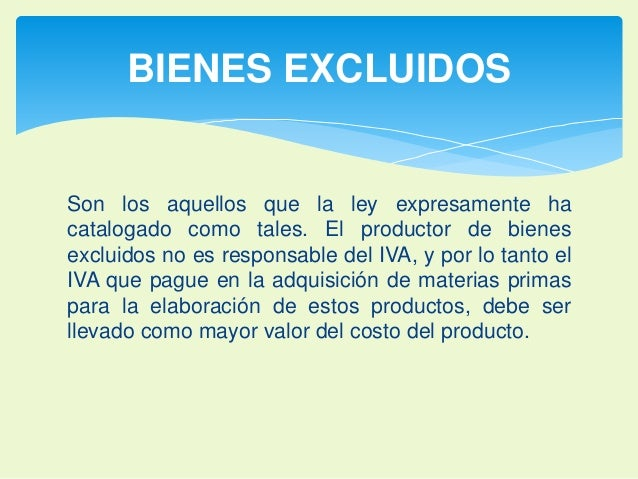BIENES EXCLUIDOS  Son los aquellos que la ley expresamente ha  catalogado como tales. El productor de bienes  excluidos no...