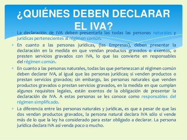 ¿QUIÉNES DEBEN DECLARAR  EL IVA?   La declaración de IVA deben presentarla las todas las personas naturales y  jurídicas ...