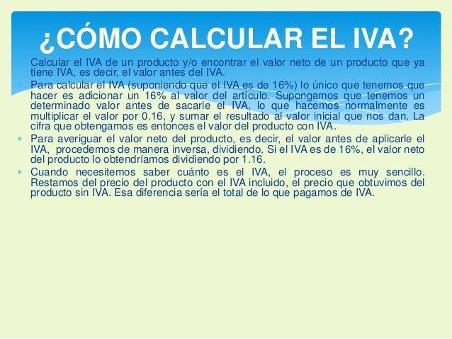 ¿CÓMO CALCULAR EL IVA?   Calcular el IVA de un producto y/o encontrar el valor neto de un producto que ya  tiene IVA, es ...