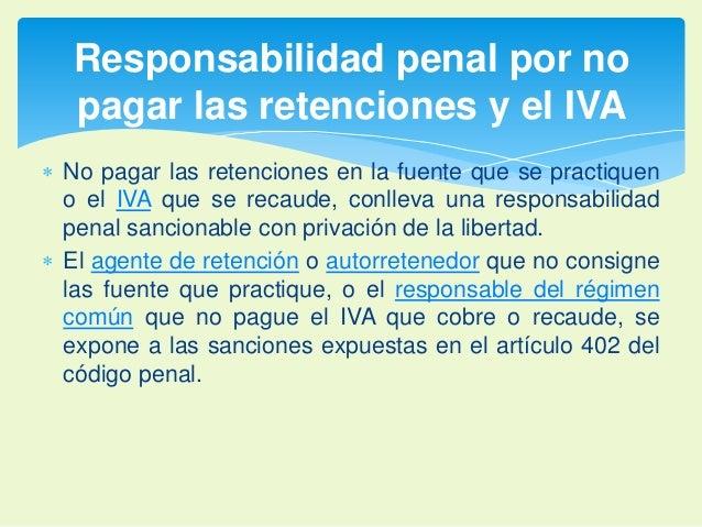 Responsabilidad penal por no  pagar las retenciones y el IVA   No pagar las retenciones en la fuente que se practiquen  o...