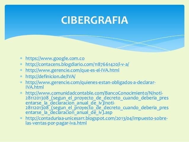 CIBERGRAFIA   https://www.google.com.co   http://contacens.blogdiario.com/1187661420/i-v-a/   http://www.gerencie.com/q...