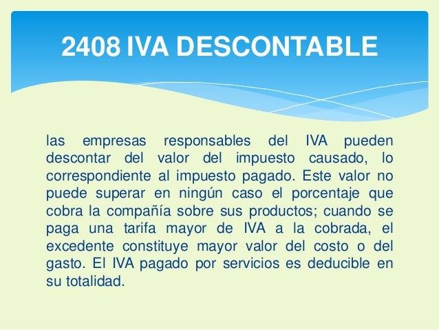 2408 IVA DESCONTABLE  las empresas responsables del IVA pueden  descontar del valor del impuesto causado, lo  correspondie...