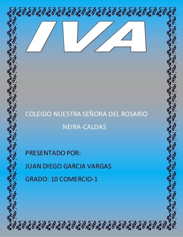 COLEGIO NUESTRA SEÑORA DEL ROSARIO NEIRA-CALDAS PRESENTADO POR: JUAN DIEGO GARCIA VARGAS GRADO: 10 COMERCIO-1